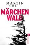 Märchenwald: Thriller (Ein Paul-Kalkbrenner-Thriller 5) - Martin Krist