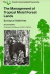 The Management of Tropical Moist Forest Lands - Duncan Poore, Jeffrey Sayer