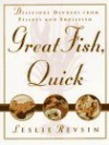 Great Fish, Quick: Delicious Dinners from Fillets and Shellfish - Leslie Revsin