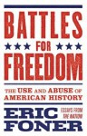 Battles for Freedom: The Use and Abuse of American History - Eric Foner, Randall Kennedy