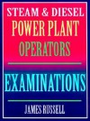 Steam & Diesel Power Plant Operators Examinations - James Russell