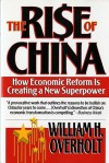 The Rise of China: How Economic Reform is Creating a New Superpower - William H. Overholt