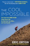 "The Cool Impossible: The Coach from ""Born to Run"" Shows How to Get the Most from Your Miles-And From Yourself - Eric Orton, Richard O'Brien, Christopher McDougall"