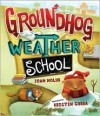Groundhog Weather School - Joan Holub, Kristin Sorra