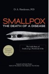 Smallpox: The Death of a Disease: The Inside Story of Eradicating a Worldwide Killer - Donald Ainslie Henderson, Richard Preston, Donald Ainslie Henderson