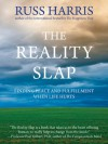 The Reality Slap: Finding Peace and Fulfillment When Life Hurts - Russ Harris