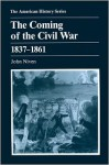 The Coming of the Civil War: 1837 - 1861 - John Niven