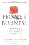 The People's Business: Controlling Corporations and Restoring Democracy - Lee Drutman, Charlie Cray, Ralph Nader