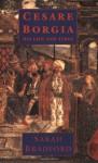Cesare Borgia: His Life and Times - Sarah Bradford