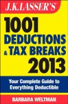 J.K. Lasser's 1001 Deductions and Tax Breaks 2013: Your Complete Guide to Everything Deductible - Barbara Weltman