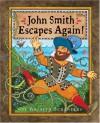 John Smith Escapes Again! - Rosalyn Schanzer