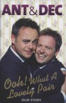 Ant & Dec: Ooh! What a lovely pair: our story - Anthony McPartlin, Declan Donnelly
