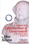 A Defence of the Constitutions of Government of the United States of America - John Adams, Neal Pollack