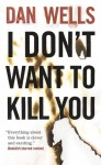 I Don't Want to Kill You (John Cleaver #3) - Dan Wells