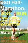 Best Half-Marathons: Jog, Run, Train or Walk & Race the Half Marathon: The Ideal First Step to a Marathon - David Holt