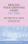 Healing Your Grieving Heart for Kids: 100 Practical Ideas - Alan D. Wolfelt