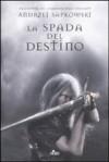 La spada del destino - Raffaella Belletti, Andrzej Sapkowski