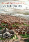 Art and the Empire City: New York, 1825�1861 - Catherine Hoover Voorsanger, John K. Howat