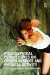 Philosophical Perspectives on Gender in Sport and Physical Activity - Charlene Weaving, Paul Davis