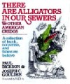 There Are Alligators in Our Sewers: And Other American Credos - Paul Dickson, Joseph C. Goulden