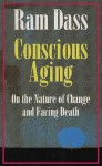 Conscious Aging: On the Nature of Change and Facing Death - Ram, Richard Alpert