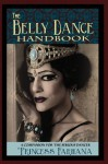 The Belly Dance Handbook: A Companion for the Serious Dancer - Princess Farhana, Pleasant Gehman, Christina Maharet Hughes