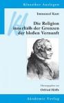 Immanuel Kant: Die Religion Innerhalb Der Grenzen Der Blossen Vernunft - Otfried Höffe