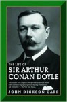 The Life of Sir Arthur Conan Doyle - John Dickson Carr, Daniel Stashower