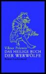 Das Heilige Buch Der Werwölfe: Roman - Victor Pelevin