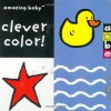 Clever Color! (Amazing Baby) - Fiona Macmillan, Amanda Wood, Emma Dodd