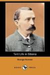 Tent Life in Siberia (Dodo Press) - George Kennan