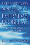 Extraordinary Solutions to Everyday Problems - Joseph O'Connor