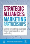 Strategic Alliances and Marketing Partnerships: Gaining Competitive Advantage through Collaboration and Partnering - Andrew Humphreys, Richard Gibbs