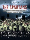The Spartans: The World of the Warrior-heroes of Ancient Greece (Audio) - Paul Anthony Cartledge, John Lee