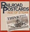 Railroad Postcards in the Age of Steam - H. Roger Grant