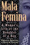 Mala Femina: A Woman's Life as the Daughter of a Don - Theresa Dalessio, Patrick Picciarelli