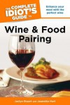 The Complete Idiot's Guide to Wine and Food Pairing - Jaclyn Stuart, Jeanette Hurt