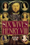 The Six Wives of Henry VIII - Alison Weir