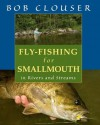 Fly-Fishing for Smallmouth in Rivers and Streams - Bob Clouser, Jay Nichols