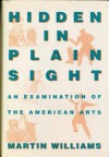 Hidden in Plain Sight: An Examination of the American Arts - Martin Williams