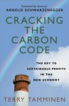 Cracking the Carbon Code: The Key to Sustainable Profits in the New Economy - Terry Tamminen, Arnold Schwarzenegger