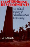 Leapfrogging Development?: The Political Economy of Telecommunications Restructuring - J.P. Singh