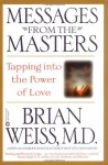 Messages from the Masters: Tapping into the Power of Love - Brian L. Weiss