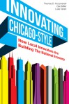 Innovating...Chicago-Style: How Local Innovators are Building the Larger Economy - Tom Kuczmarski, Dan Miller, Luke Tanen