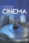 Secret Cinema: Gnostic Vision in Film - Eric G. Wilson