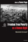 Freedom from Poverty As a Human Right: Who Owes What to the Very Poor? - Thomas W. Pogge