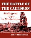 The Battle of the Cauldron: Stalingrad 1942 in Miniatures - Bruce Henderson