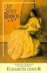 My Spirit Rejoices: The Diary of a Christian Soul in an Age of Unbelief - Elisabeth Leseur