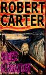 Sheer Purgatory - Robert Carter