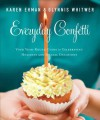 Everyday Confetti: Your Year-Round Guide to Celebrating Holidays and Special Occasions - Karen Ehman, Glynnis Whitwer